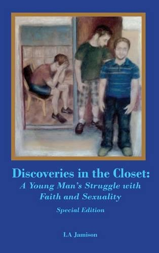 Discoveries in the Closet: A Young Man's Struggle with Faith and Sexuality--Special Edition (Hardback)