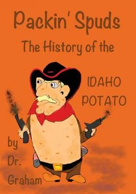 Packin' Spuds: The History of the Idaho Potato (Hardback)