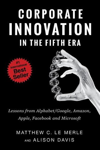 Corporate Innovation in the Fifth Era: Lessons from Alphabet/Google, Amazon, Apple, Facebook, and Microsoft (Paperback)