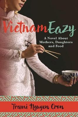 VietnamEazy: A Novel About Mothers, Daughters and Food (Paperback)