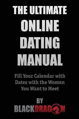 The Ultimate Online Dating Manual: Fill Your Calendar with Dates with the Women You Want to Meet (Paperback)