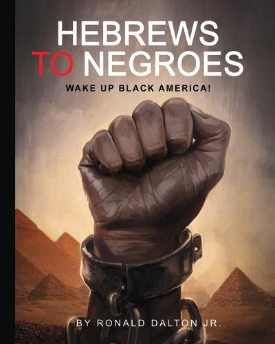 Hebrews to Negroes: Wake Up Black America! (Paperback)