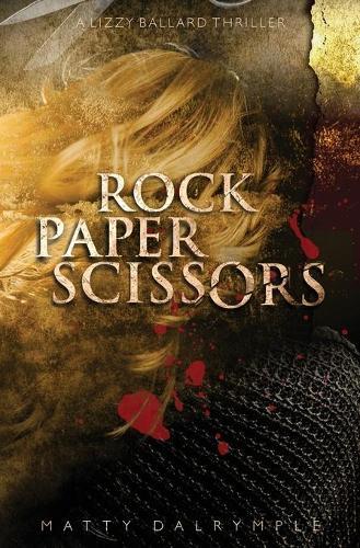 Rock Paper Scissors: A Lizzy Ballard Thriller - Lizzy Ballard Thrillers 1 (Paperback)