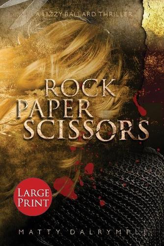 Rock Paper Scissors: A Lizzy Ballard Thriller - Large Print Edition - Lizzy Ballard Thrillers 1 (Paperback)
