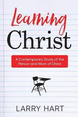 Learning Christ: A Contemporary Study of the Person and Work of Christ (Paperback)