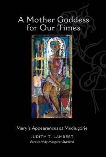 A Mother Goddess for Our Times: Mary's Appearances at Medjugorje (Hardback)
