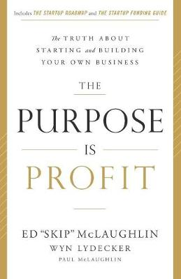 The Purpose Is Profit: The Truth about Starting and Building Your Own Business (Paperback)