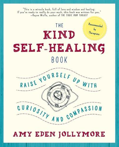 The Kind Self-Healing Book: Raise Yourself Up with Curiosity and Compassion (Paperback)
