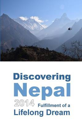 Discovering Nepal 2014: Fulfillment of a Lifelong Dream (Color) (Paperback)