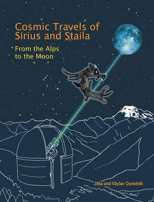 Cosmic Travels of Sirius and Staila: From the Alps to the Moon (Hardback)