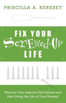 Fix Your Screwed-Up Life: Recover Your Inherent Self-Esteem and Start Living the Life of Your Dreams (Paperback)