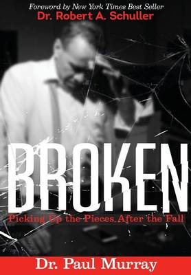 Broken: Picking Up the Pieces After the Fall (Paperback)