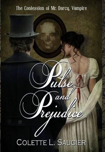 Pulse and Prejudice: The Confession of Mr. Darcy, Vampire (Hardback)