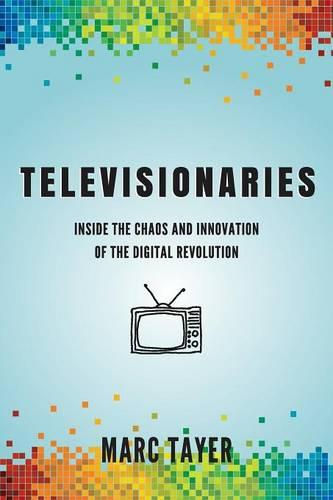 Televisionaries: Inside the Chaos and Innovation of the Digital Revolution (Paperback)