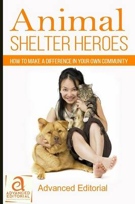Animal Shelter Heroes: How to Make a Difference in Your Own Community (Paperback)