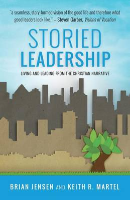 Storied Leadership: Foundations of Leadership from a Christian Perspective (Paperback)