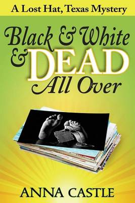 Black & White & Dead All Over: A Lost Hat, Texas Mystery (Paperback)