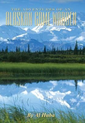 The Adventures of an Alaskan Game Warden (Hardback)