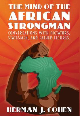 The Mind of the African Strongman: Conversations with Dictators, Statesmen, and Father Figures (Hardback)