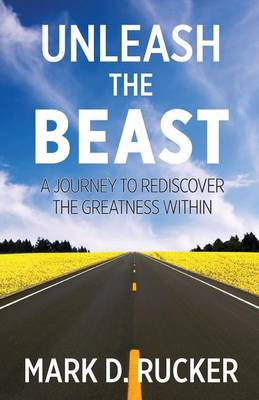Unleash the Beast: A Journey to Rediscover the Greatness Within (Paperback)