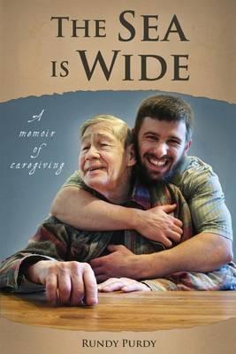 The Sea Is Wide: A Memoir of Caregiving (Paperback)