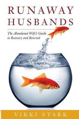 Runaway Husbands: The Abandoned Wife's Guide to Recovery and Renewal (Paperback)