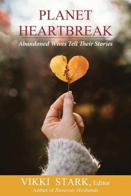 Planet Heartbreak: Abandoned Wives Tell Their Stories (Paperback)