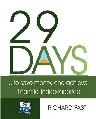 29 DAYS ... to Save Money and Achieve Financial Independence! (Paperback)