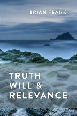 Truth, Will & Relevance (Paperback)