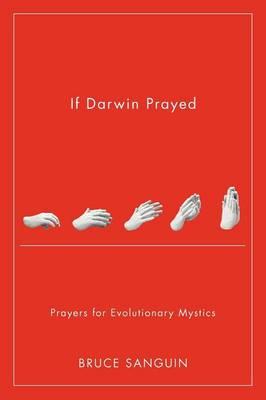 If Darwin Prayed: Prayers for Evolutionary Mystics (Paperback)