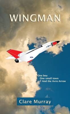 Wingman: One Boy, One Small Town, and the Avro Arrow (Paperback)