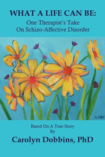 What A Life Can Be: One Therapist's Take on Schizo-Affective Disorder. (Paperback)