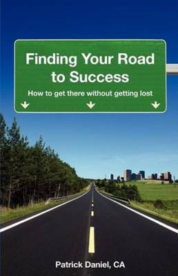 Finding Your Road to Success: How to Get There without Getting Lost (Paperback)