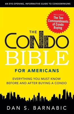The Condo Bible For Americans: Everything You Must Know Before and After Buying a Condo (Paperback)