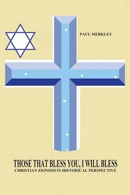 Those That Bless You, I Will Bless: Christian Zionism in Historical Perspective (Paperback)