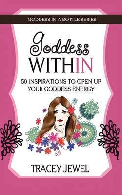 Goddess within: 50 Inspirations to Open Up Your Goddess Energy (Paperback)