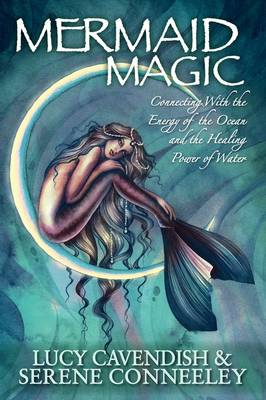 Mermaid Magic: Connecting With the Energy of the Ocean and the Healing Power of Water (Paperback)