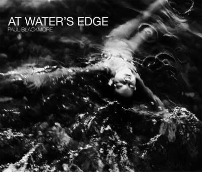 Paul Blackmore: At Water's Edge (Hardback)