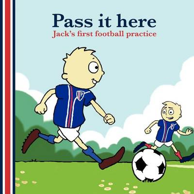 Pass it Here: Jack's First Football Practice (Paperback)