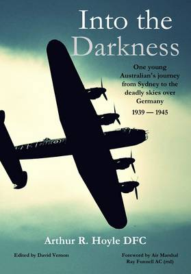 Into the Darkness: One Young Australian's Journey from Sydney to the Deadly Skies Over Germany 1939-1945 (Paperback)