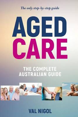 Aged Care, the Complete Australian Guide - Aged Care 6 (Paperback)