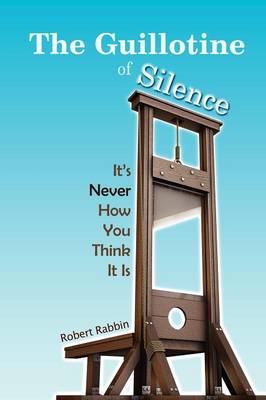 The Guillotine of Silence: It's Never How You Think It Is (Paperback)
