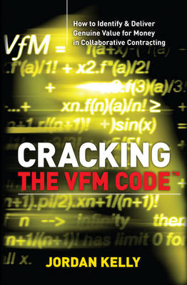 Cracking the VfM Code: Book 1: How to Identify & Deliver Genuine Value for Money in Collaborative Contracting (Paperback)