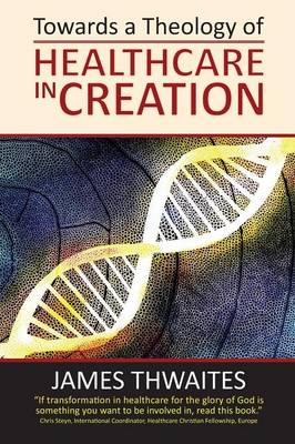 Towards a Theology of Healthcare in Creation (Paperback)