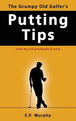 The Grumpy Old Golfer's Putting Tips (Paperback)