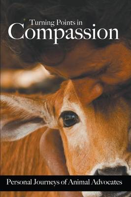 Turning Points in Compassion: Personal Journeys of Animal Advocates (Paperback)