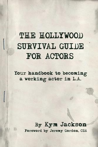 The Hollywood Survival Guide for Actors: Your Handbook to Becoming a Working Actor in La (Paperback)