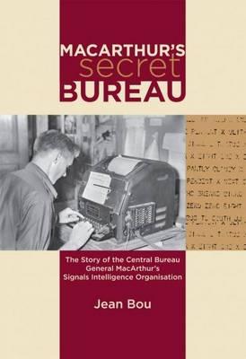 MacArthur's Secret Bureau: The Sotyr of the Central Burea in WWII (Paperback)