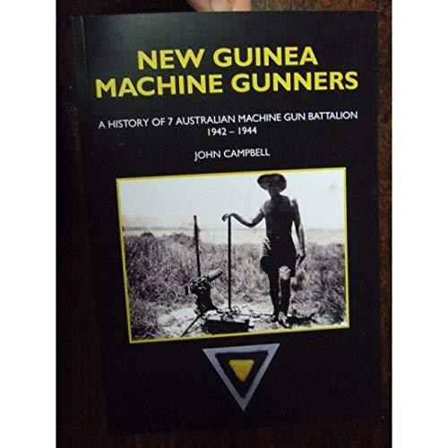 New Guinea Machine Gunners: A History of 7 Australian Machine Gun Battalion 1942-1944 (Paperback)
