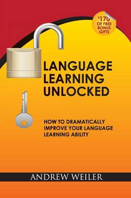 Language Learning Unlocked: How to Dramatically Improve Your Language Learning Ability (Paperback)